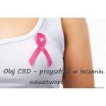 Olej CBD - przyszłość w leczeniu nowotworów